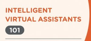 Intelligent Virtual Assistants 101